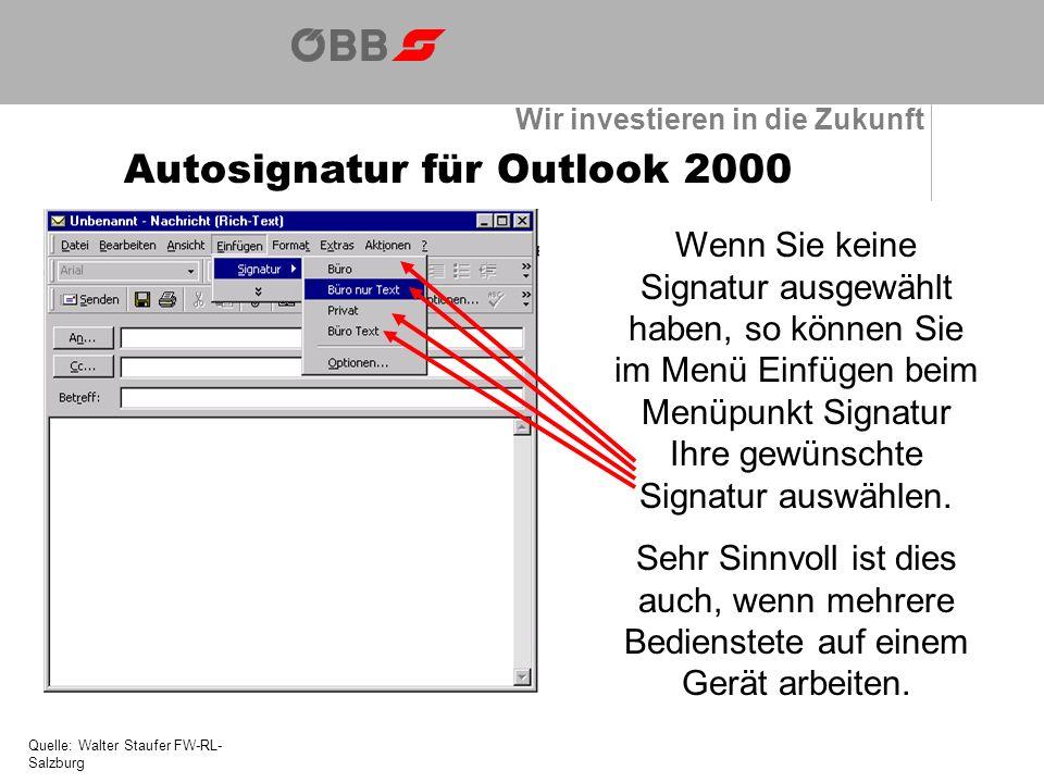 Wir investieren in die Zukunft Autosignatur für Outlook 2000 Quelle: Walter Staufer FW-RL- Salzburg Wenn Sie keine Signatur ausgewählt haben, so können Sie im Menü Einfügen beim Menüpunkt Signatur Ihre gewünschte Signatur auswählen.