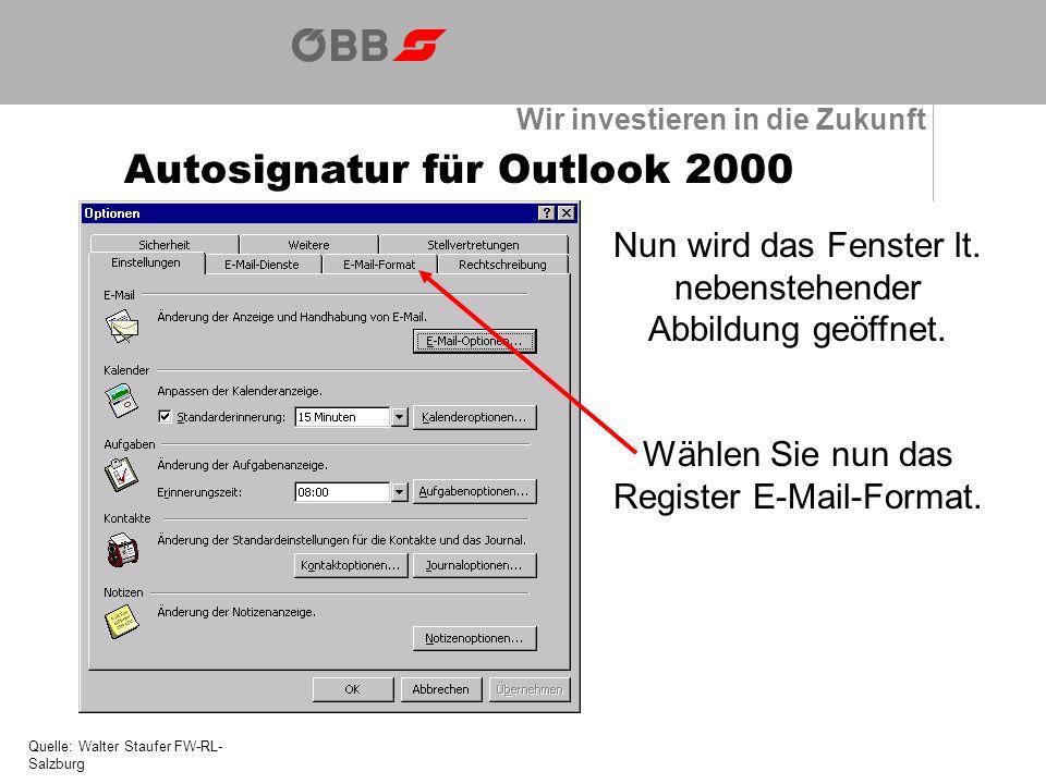 Wir investieren in die Zukunft Autosignatur für Outlook 2000 Quelle: Walter Staufer FW-RL- Salzburg Nun wird das Fenster lt. nebenstehender Abbildung