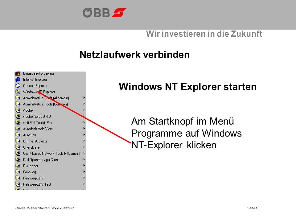 Wir investieren in die Zukunft Netzlaufwerk verbinden Quelle: Walter Staufer FW-RL-Salzburg Windows NT Explorer starten Am Startknopf im Menü Programme auf Windows NT-Explorer klicken Seite 1