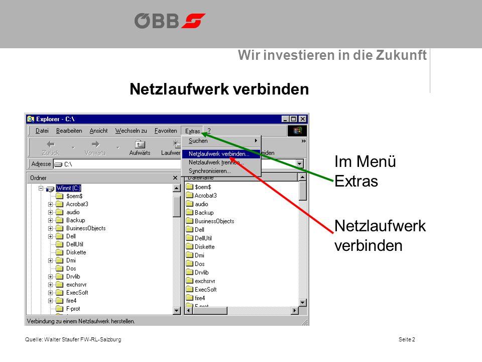 Wir investieren in die Zukunft Netzlaufwerk verbinden Quelle: Walter Staufer FW-RL-Salzburg Der Laufwerkbuchstabe kann lt.