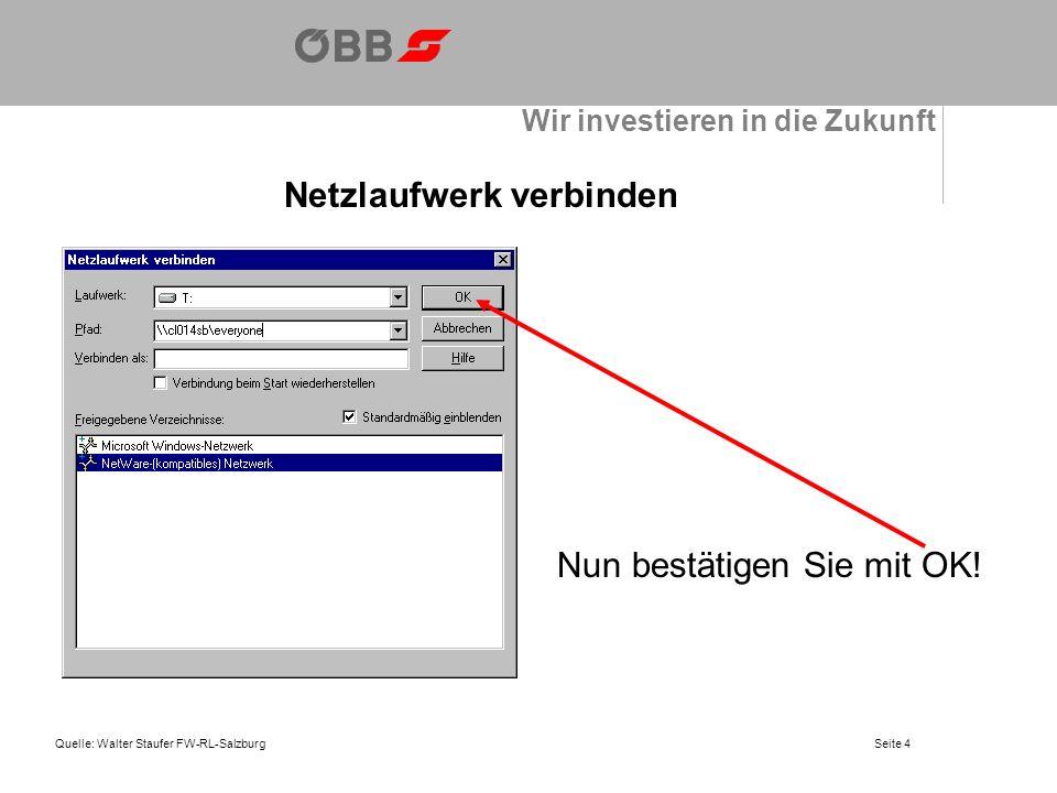 Wir investieren in die Zukunft Netzlaufwerk verbinden Quelle: Walter Staufer FW-RL-Salzburg Nun bestätigen Sie mit OK.