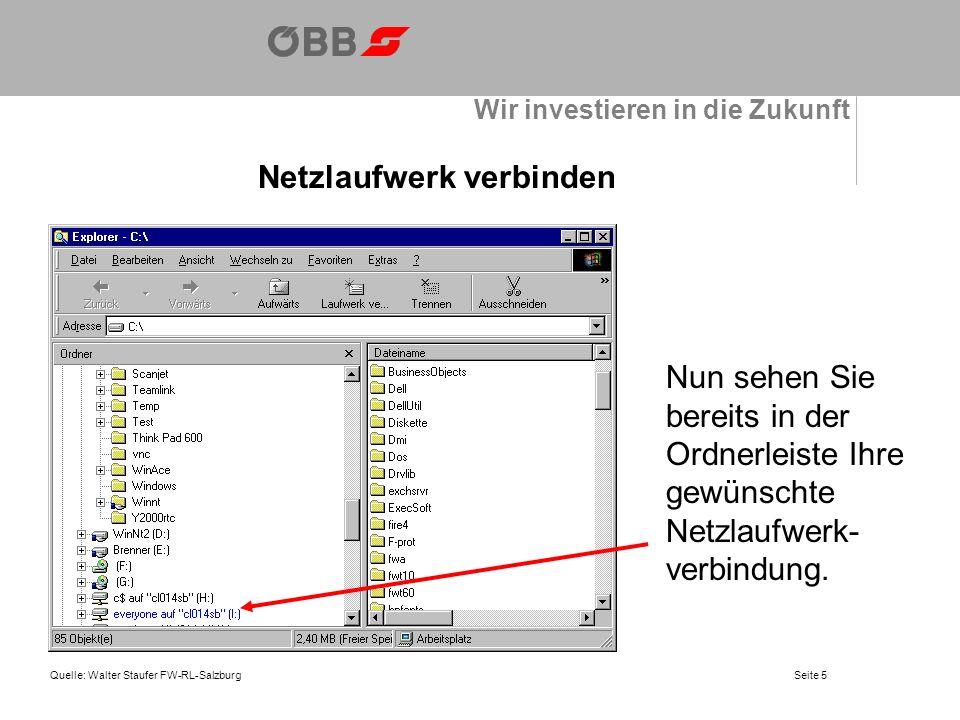 Wir investieren in die Zukunft Netzlaufwerk verbinden Quelle: Walter Staufer FW-RL-Salzburg Nun sehen Sie bereits in der Ordnerleiste Ihre gewünschte Netzlaufwerk- verbindung.