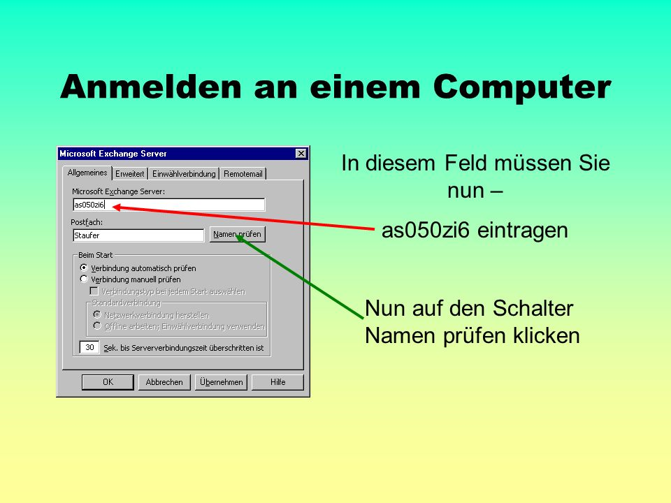 Anmelden an einem Computer In diesem Feld müssen Sie nun – as050zi6 eintragen Nun auf den Schalter Namen prüfen klicken