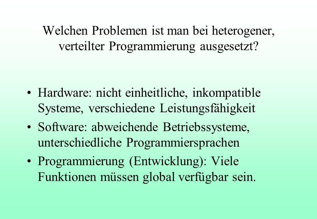 Welchen Problemen ist man bei heterogener, verteilter Programmierung ausgesetzt.