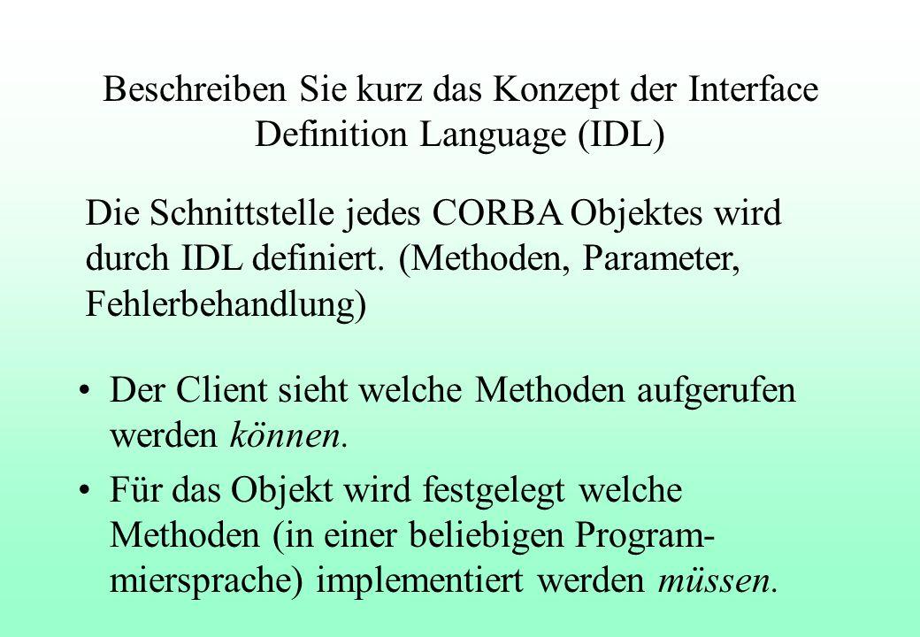 Beschreiben Sie kurz das Konzept der Interface Definition Language (IDL) Der Client sieht welche Methoden aufgerufen werden können.