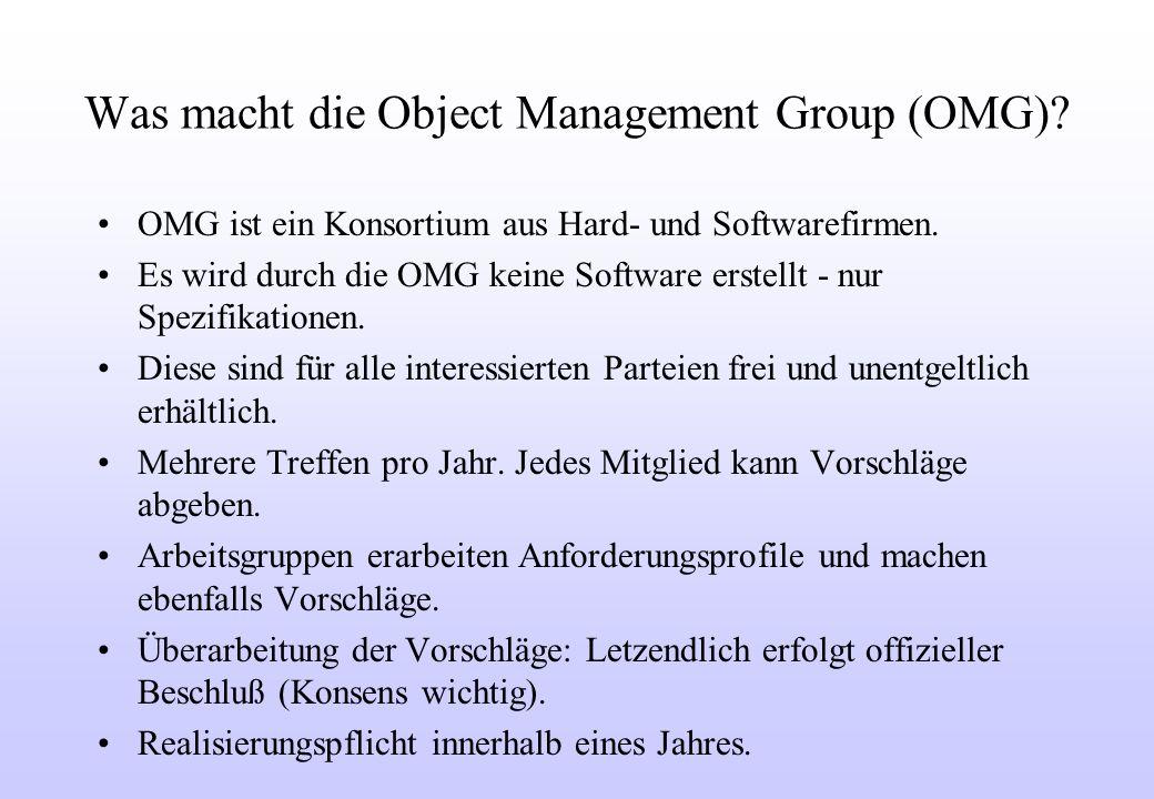 Was macht die Object Management Group (OMG). OMG ist ein Konsortium aus Hard- und Softwarefirmen.