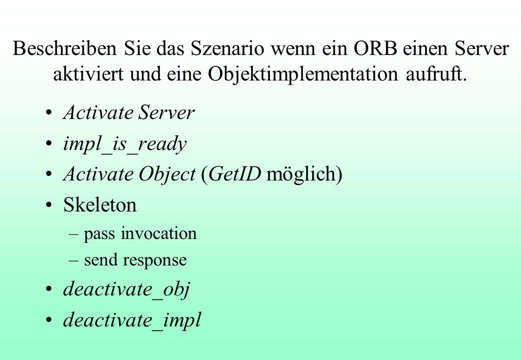 Beschreiben Sie das Szenario wenn ein ORB einen Server aktiviert und eine Objektimplementation aufruft.