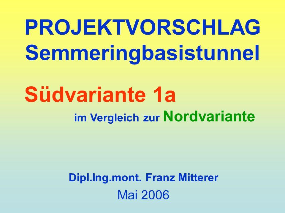 PROJEKTVORSCHLAG Semmeringbasistunnel Dipl.Ing.mont. Franz Mitterer Mai 2006 Südvariante 1a im Vergleich zur Nordvariante
