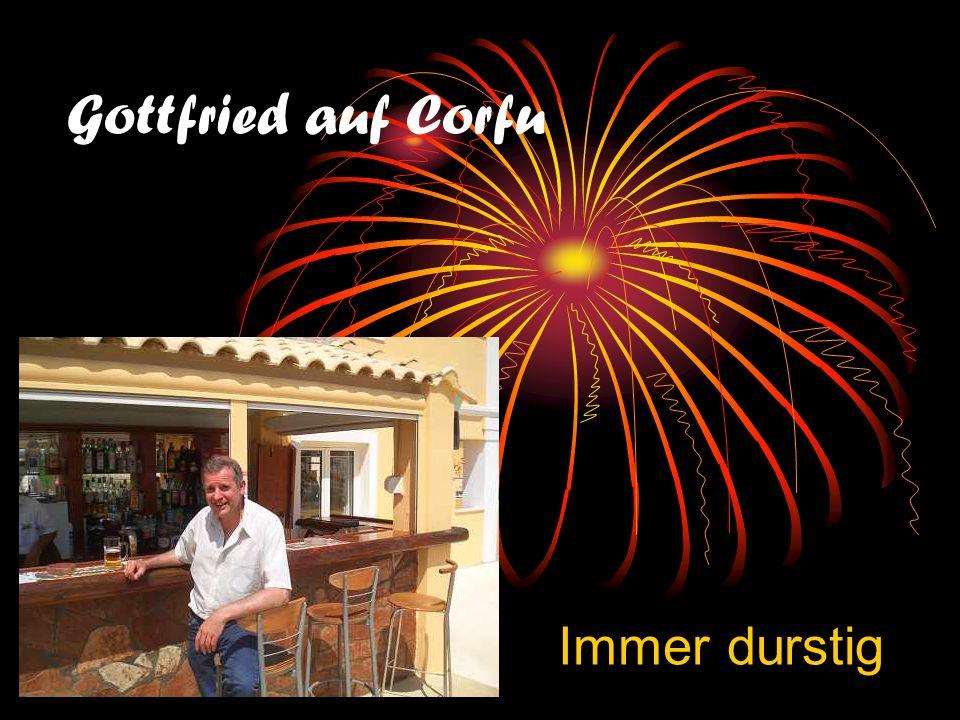 Gottfried auf Corfu Immer d urstig