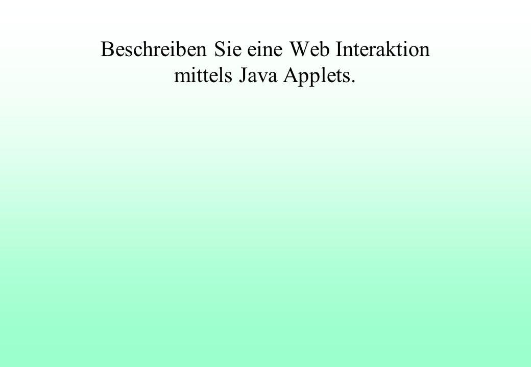Beschreiben Sie eine Web Interaktion mittels Java Applets.