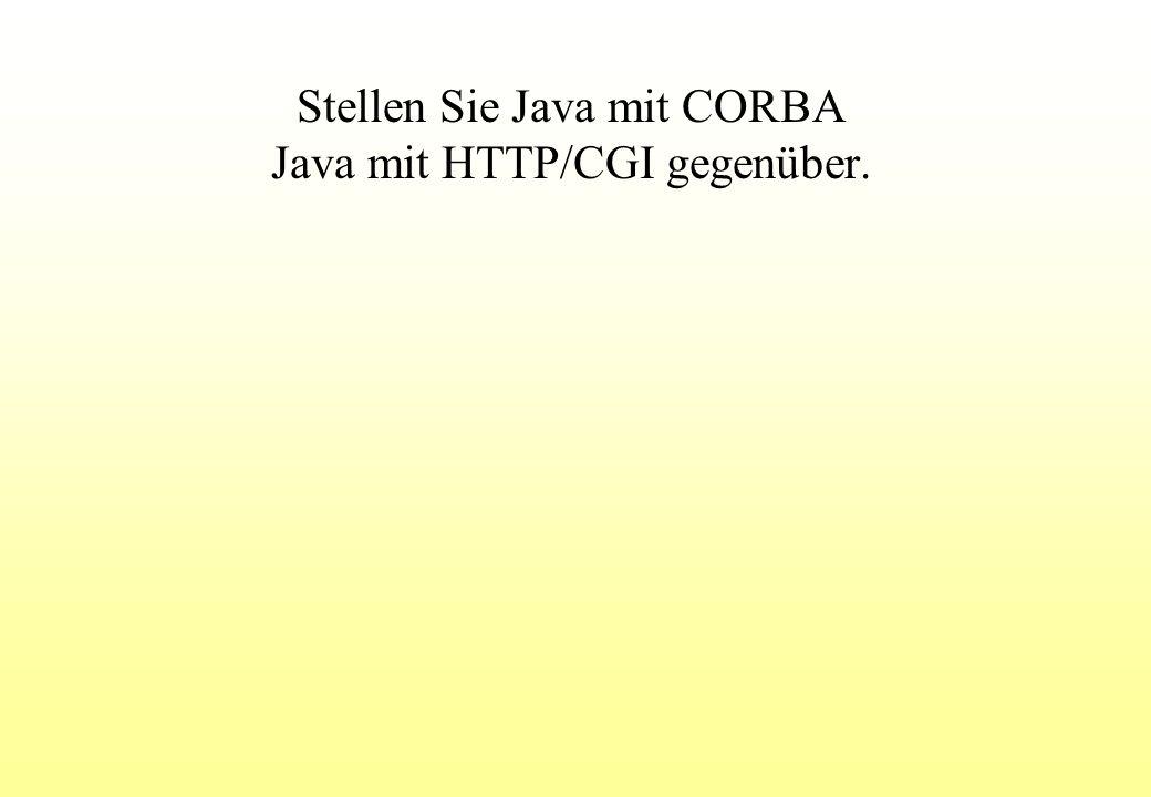 Stellen Sie Java mit CORBA Java mit HTTP/CGI gegenüber.