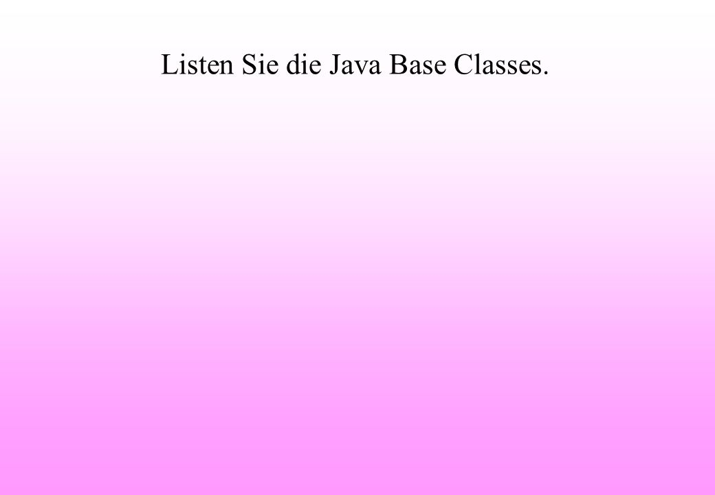 Listen Sie die Java Base Classes.