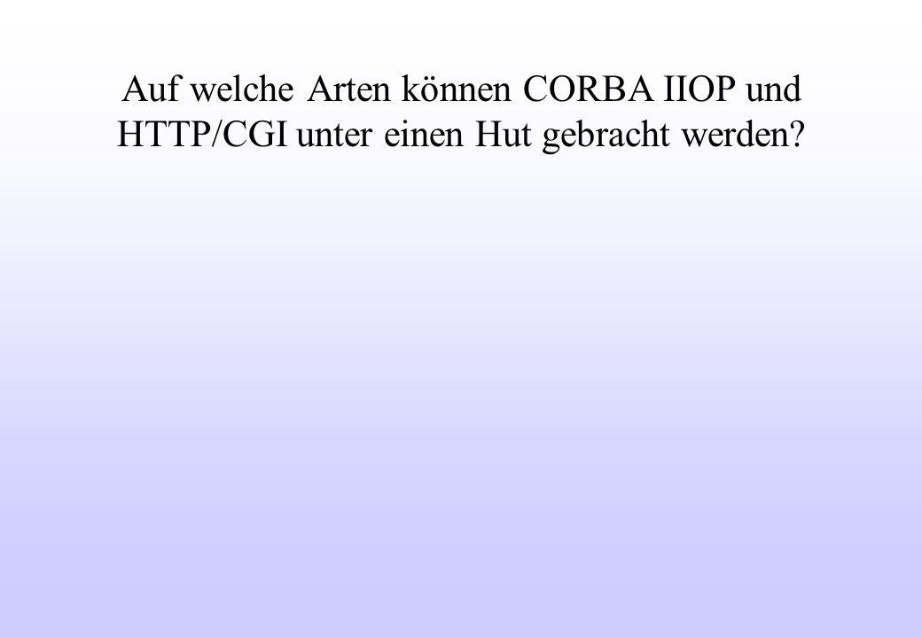 Auf welche Arten können CORBA IIOP und HTTP/CGI unter einen Hut gebracht werden?