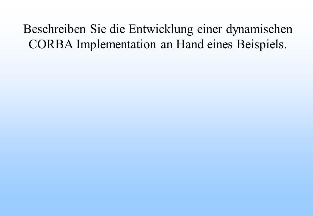 Beschreiben Sie die Entwicklung einer dynamischen CORBA Implementation an Hand eines Beispiels.