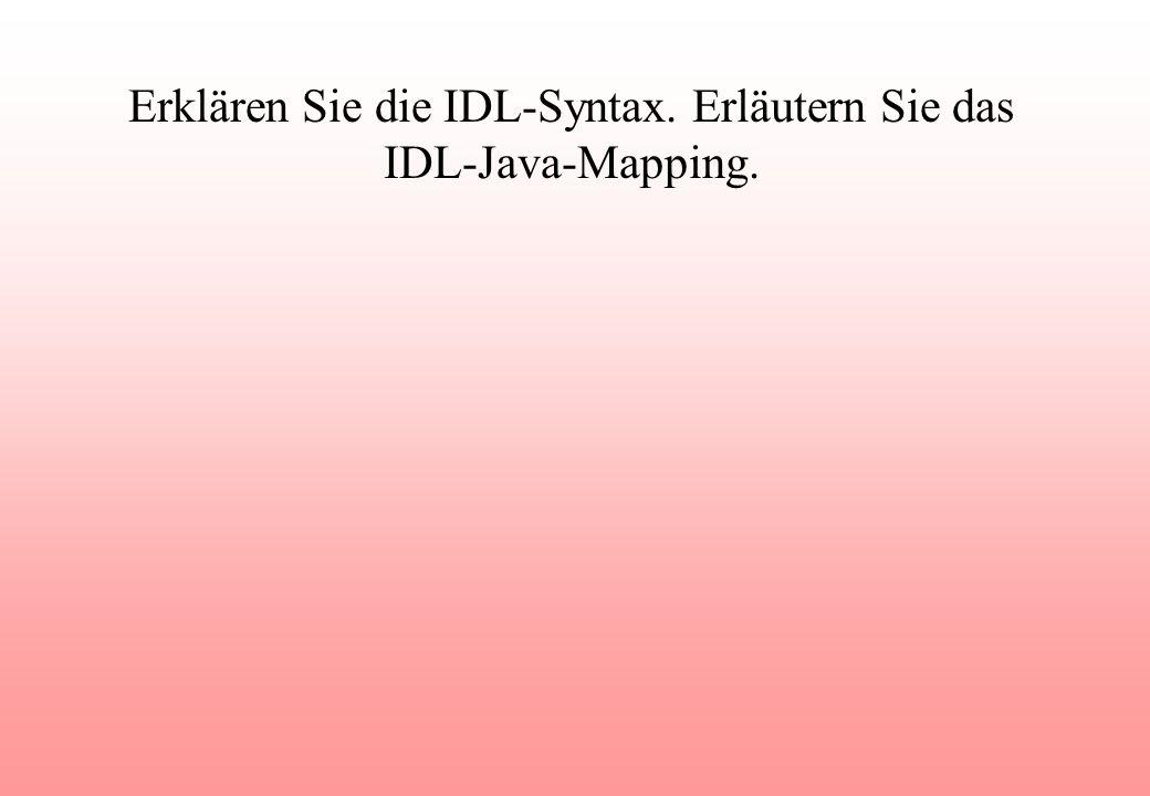 Erklären Sie die IDL-Syntax. Erläutern Sie das IDL-Java-Mapping.