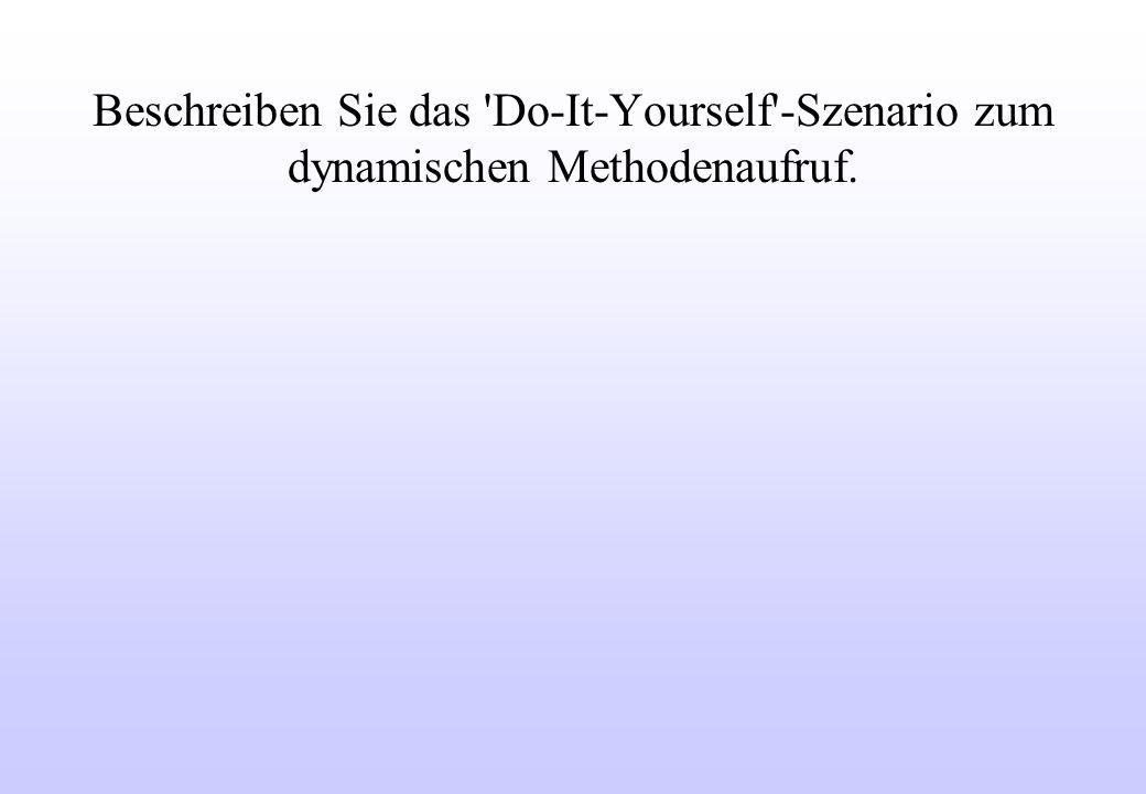 Beschreiben Sie das Do-It-Yourself -Szenario zum dynamischen Methodenaufruf.