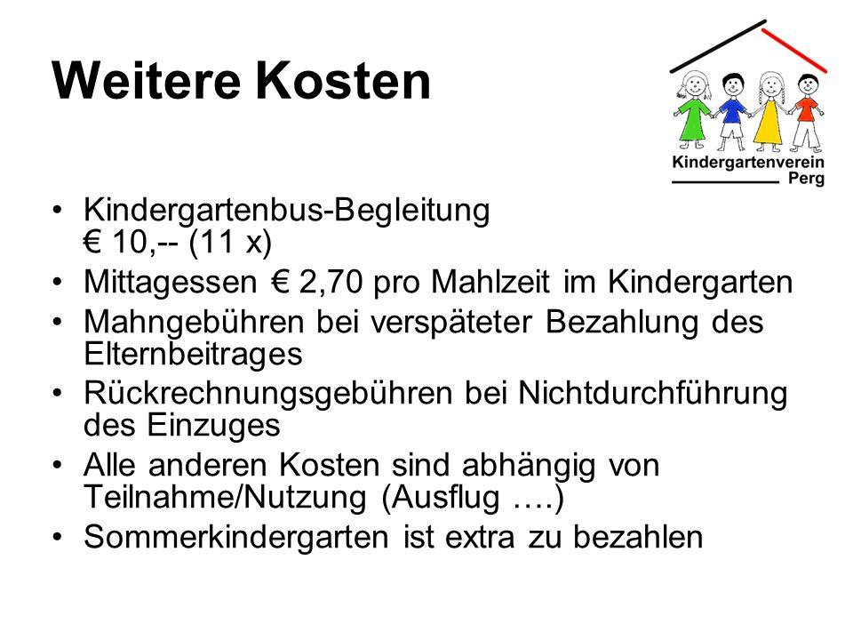 Weitere Kosten Kindergartenbus-Begleitung 10,-- (11 x) Mittagessen 2,70 pro Mahlzeit im Kindergarten Mahngebühren bei verspäteter Bezahlung des Eltern