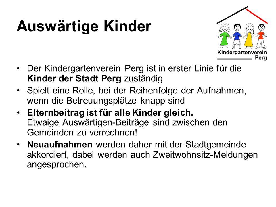 Auswärtige Kinder Der Kindergartenverein Perg ist in erster Linie für die Kinder der Stadt Perg zuständig Spielt eine Rolle, bei der Reihenfolge der A