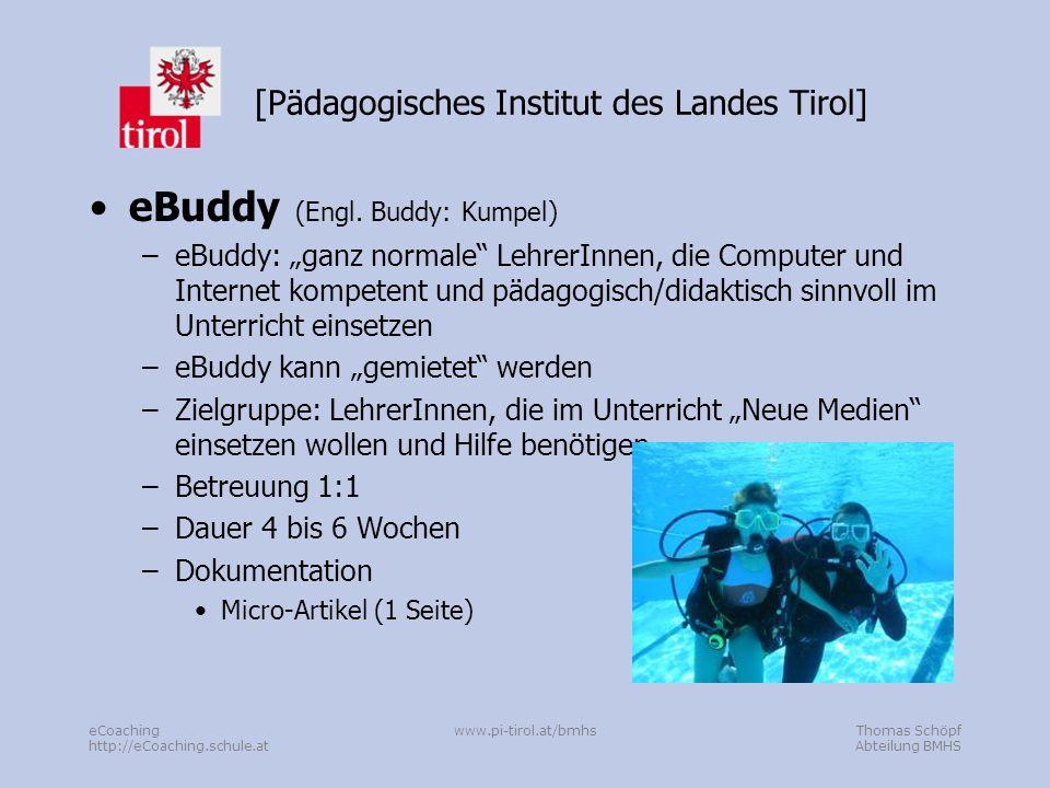 Thomas Schöpf Abteilung BMHS eCoaching http://eCoaching.schule.at www.pi-tirol.at/bmhs [Pädagogisches Institut des Landes Tirol] eTutor –Ähnlich eBuddy –eTutor: spezielle Ausbildung bzw.