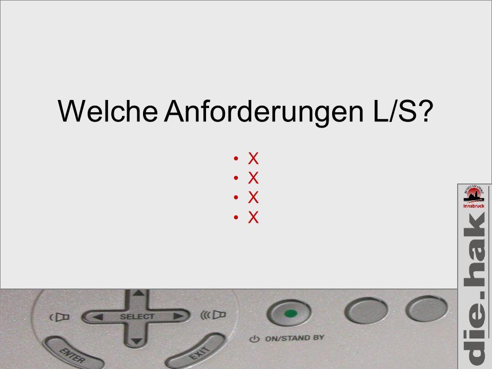 Welche Anforderungen L/S? X