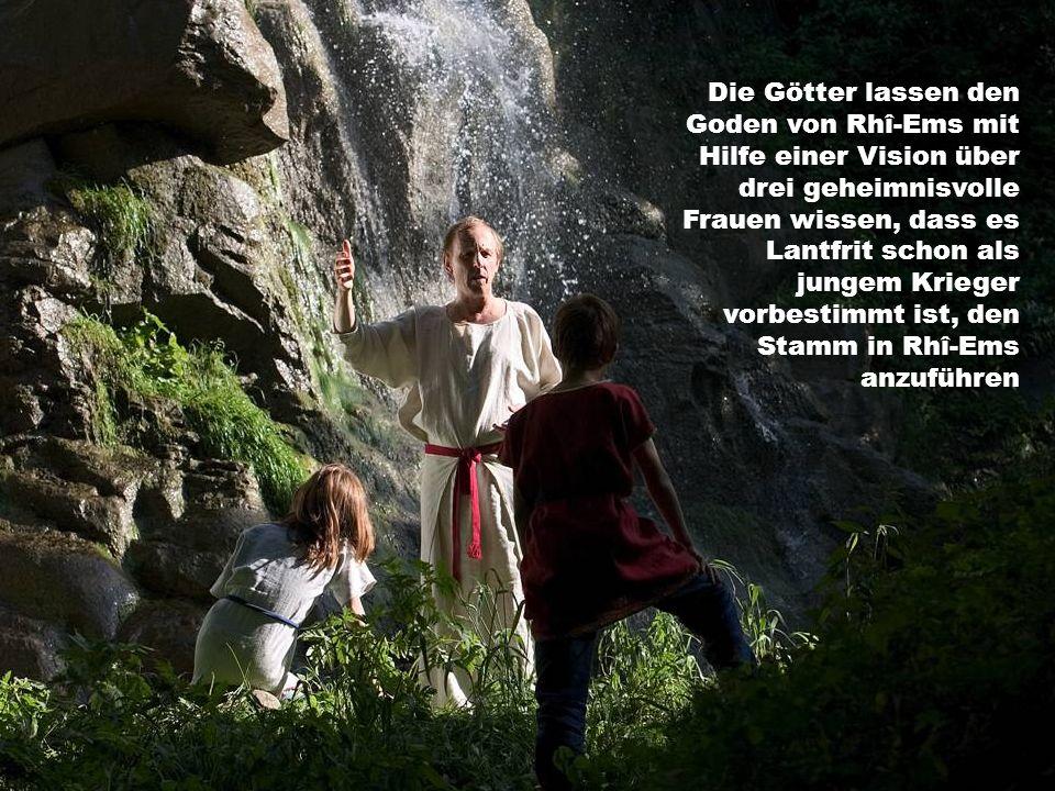 Die Götter lassen den Goden von Rhî-Ems mit Hilfe einer Vision über drei geheimnisvolle Frauen wissen, dass es Lantfrit schon als jungem Krieger vorbestimmt ist, den Stamm in Rhî-Ems anzuführen