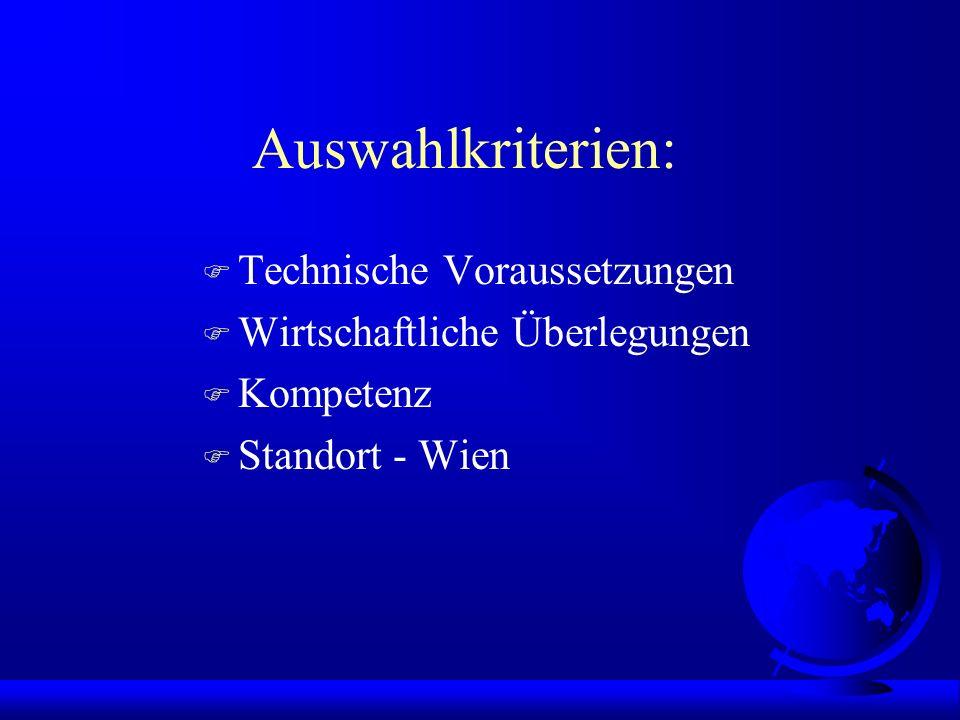 Auswahlkriterien: F Technische Voraussetzungen F Wirtschaftliche Überlegungen F Kompetenz F Standort - Wien