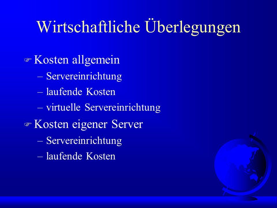 Wirtschaftliche Überlegungen F Kosten allgemein –Servereinrichtung –laufende Kosten –virtuelle Servereinrichtung F Kosten eigener Server –Servereinrichtung –laufende Kosten