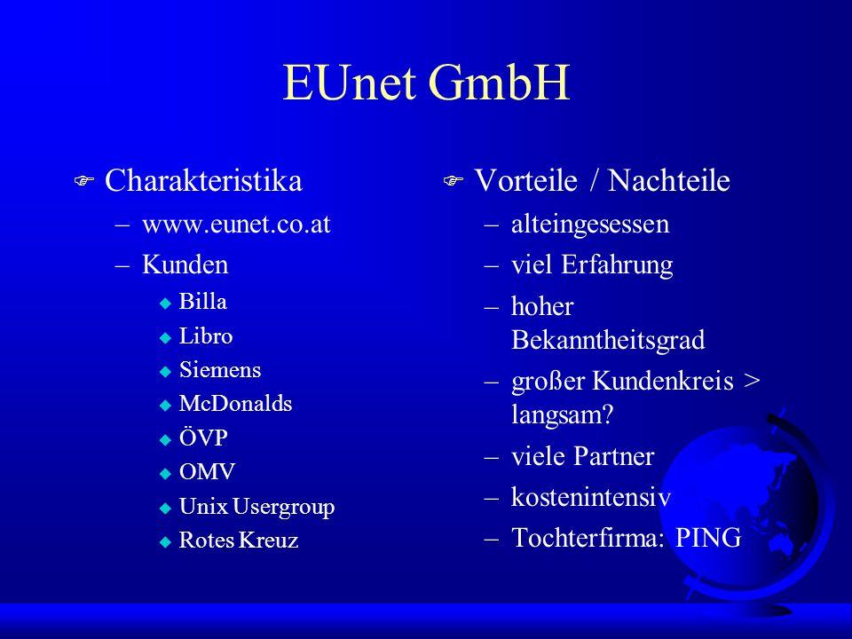 EUnet GmbH F Charakteristika –www.eunet.co.at –Kunden u Billa u Libro u Siemens u McDonalds u ÖVP u OMV u Unix Usergroup u Rotes Kreuz F Vorteile / Na