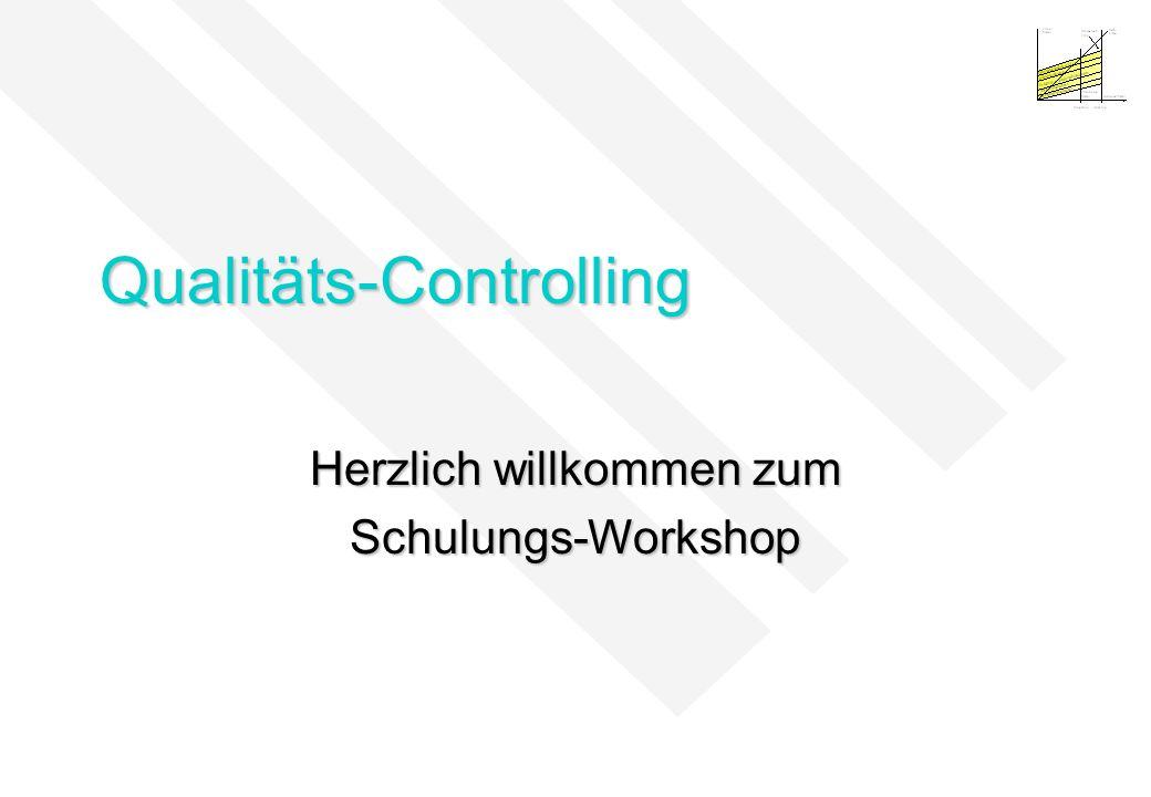 Qualitäts-Controlling Herzlich willkommen zum Schulungs-Workshop