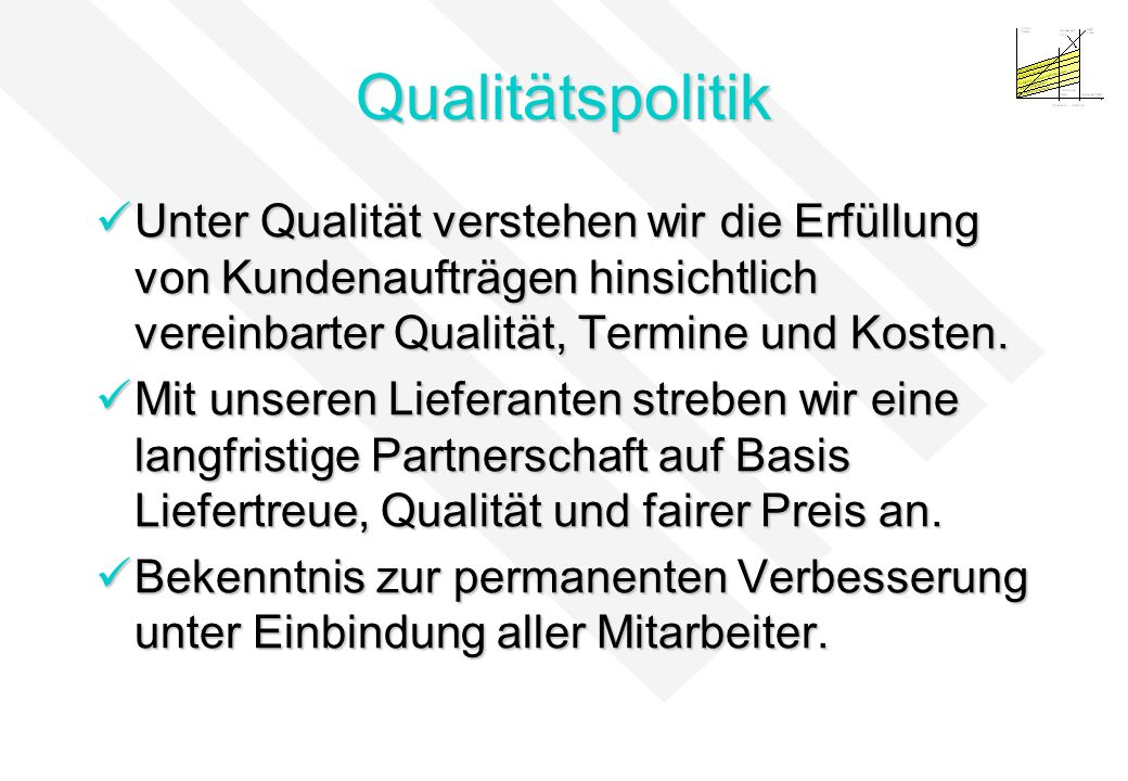 Qualitätspolitik Unter Qualität verstehen wir die Erfüllung von Kundenaufträgen hinsichtlich vereinbarter Qualität, Termine und Kosten. Unter Qualität
