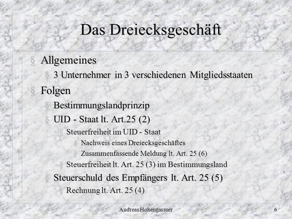 Andreas Hohengassner6 Das Dreiecksgeschäft §Allgemeines §3 Unternehmer in 3 verschiedenen Mitgliedsstaaten §Folgen §Bestimmungslandprinzip §UID - Staa