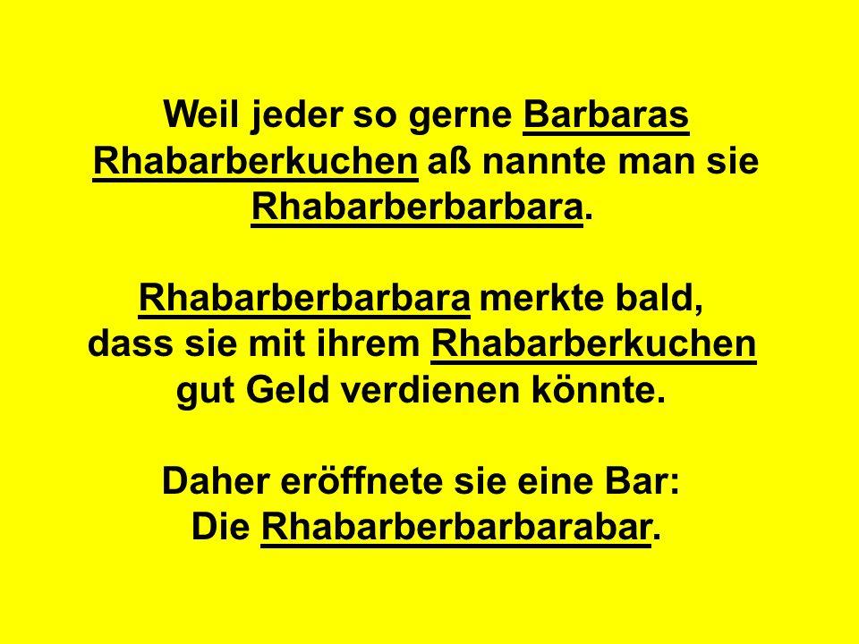 Weil jeder so gerne Barbaras Rhabarberkuchen aß nannte man sie Rhabarberbarbara.