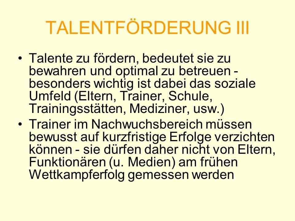 TALENTFÖRDERUNG III Talente zu fördern, bedeutet sie zu bewahren und optimal zu betreuen - besonders wichtig ist dabei das soziale Umfeld (Eltern, Tra