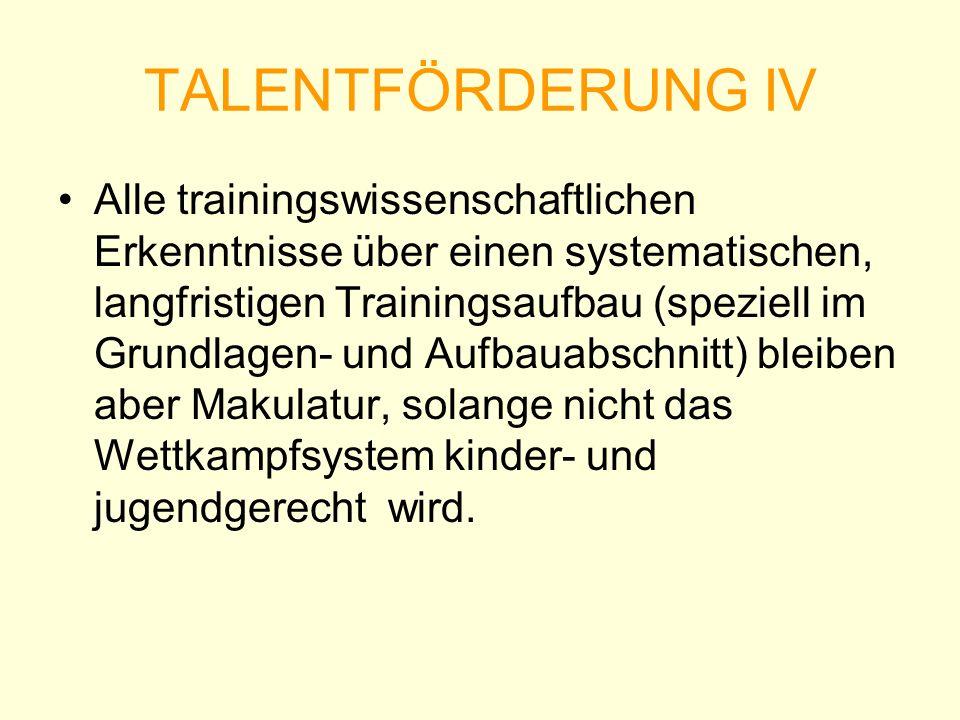 TALENTFÖRDERUNG IV Alle trainingswissenschaftlichen Erkenntnisse über einen systematischen, langfristigen Trainingsaufbau (speziell im Grundlagen- und