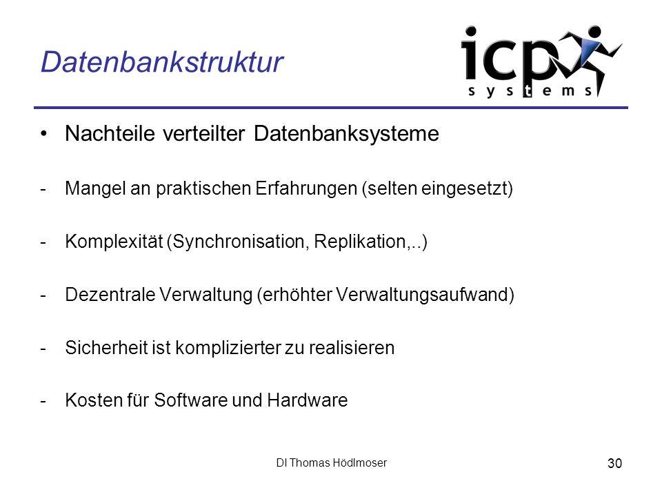 DI Thomas Hödlmoser 30 Datenbankstruktur Nachteile verteilter Datenbanksysteme -Mangel an praktischen Erfahrungen (selten eingesetzt) -Komplexität (Sy