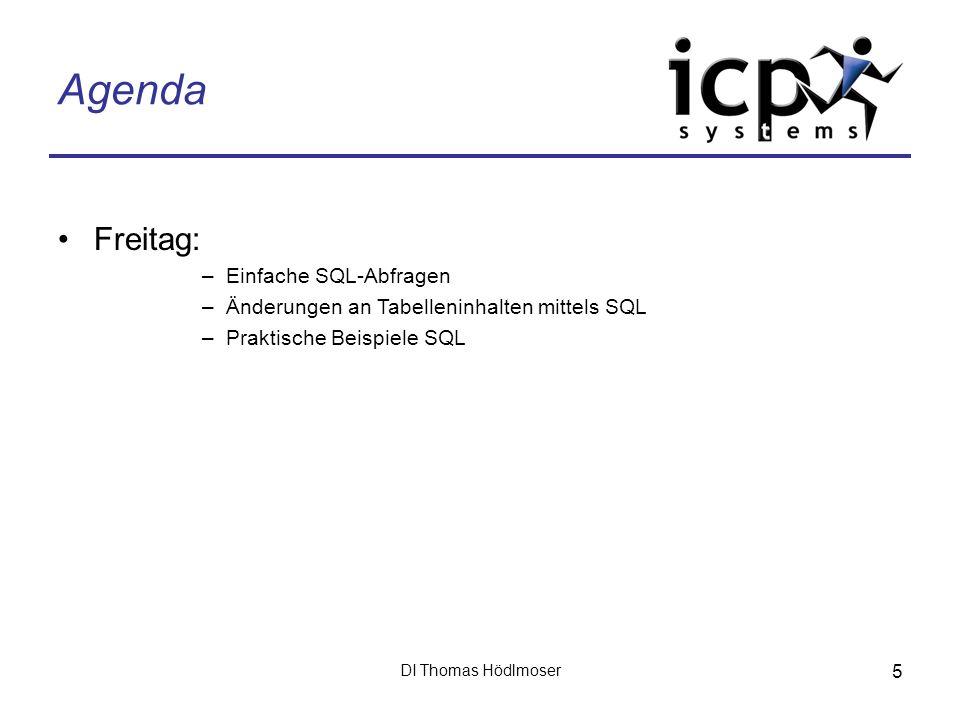 DI Thomas Hödlmoser 5 Agenda Freitag: –Einfache SQL-Abfragen –Änderungen an Tabelleninhalten mittels SQL –Praktische Beispiele SQL