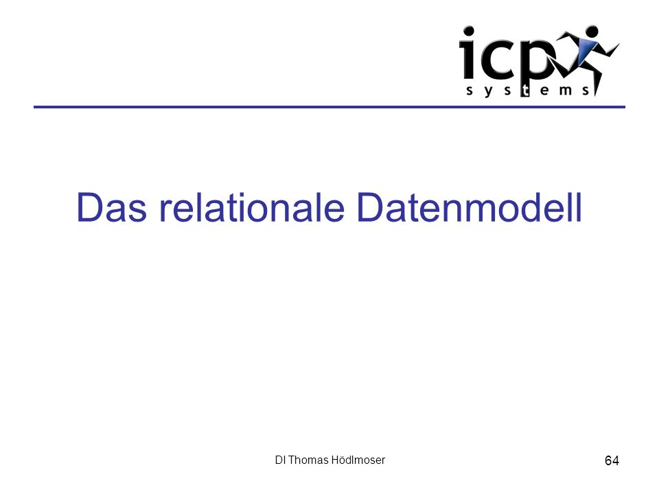DI Thomas Hödlmoser 64 Das relationale Datenmodell