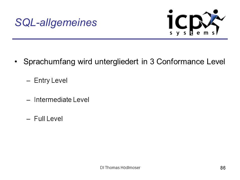 DI Thomas Hödlmoser 86 SQL-allgemeines Sprachumfang wird untergliedert in 3 Conformance Level –Entry Level –Intermediate Level –Full Level