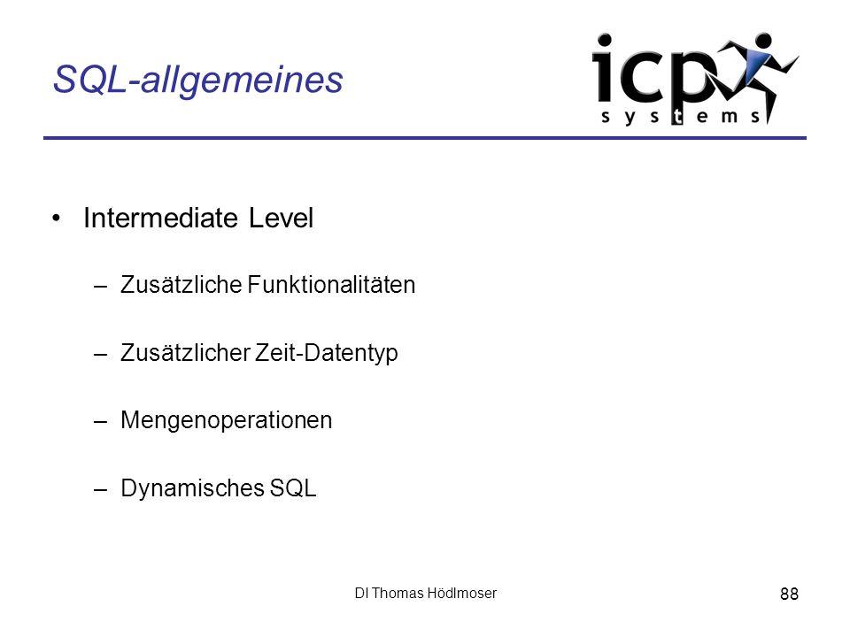 DI Thomas Hödlmoser 88 SQL-allgemeines Intermediate Level –Zusätzliche Funktionalitäten –Zusätzlicher Zeit-Datentyp –Mengenoperationen –Dynamisches SQ