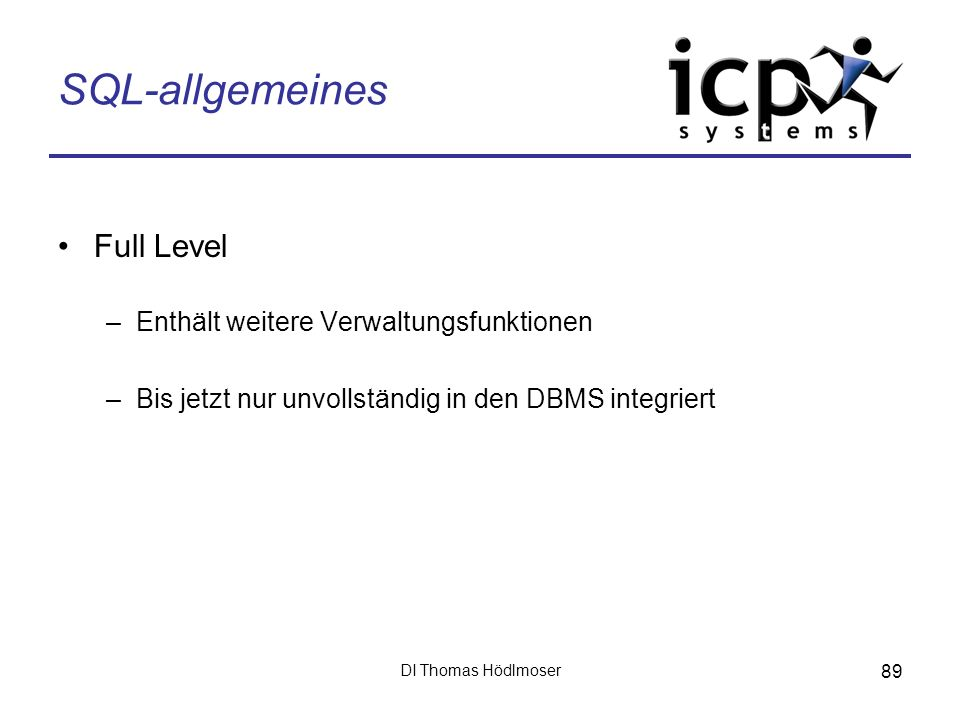 DI Thomas Hödlmoser 89 SQL-allgemeines Full Level –Enthält weitere Verwaltungsfunktionen –Bis jetzt nur unvollständig in den DBMS integriert