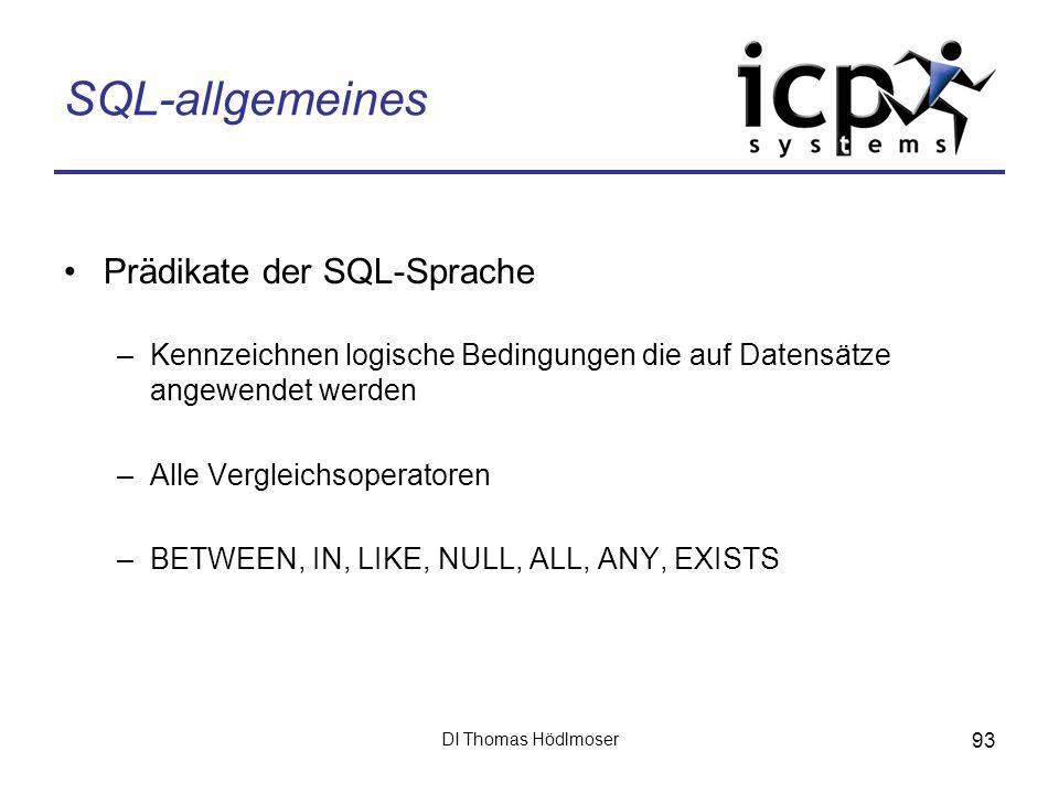 DI Thomas Hödlmoser 93 SQL-allgemeines Prädikate der SQL-Sprache –Kennzeichnen logische Bedingungen die auf Datensätze angewendet werden –Alle Verglei