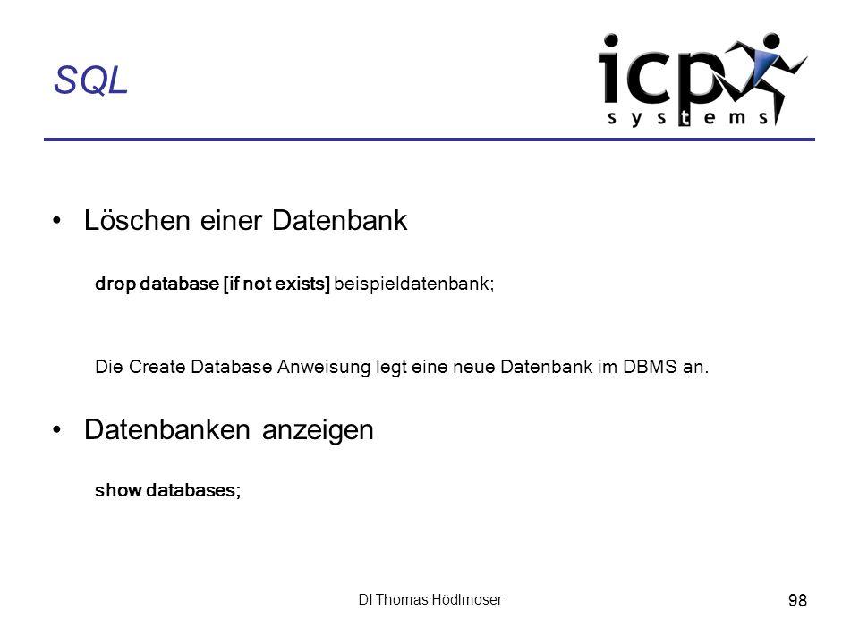 DI Thomas Hödlmoser 98 SQL Löschen einer Datenbank drop database [if not exists] beispieldatenbank; Die Create Database Anweisung legt eine neue Daten