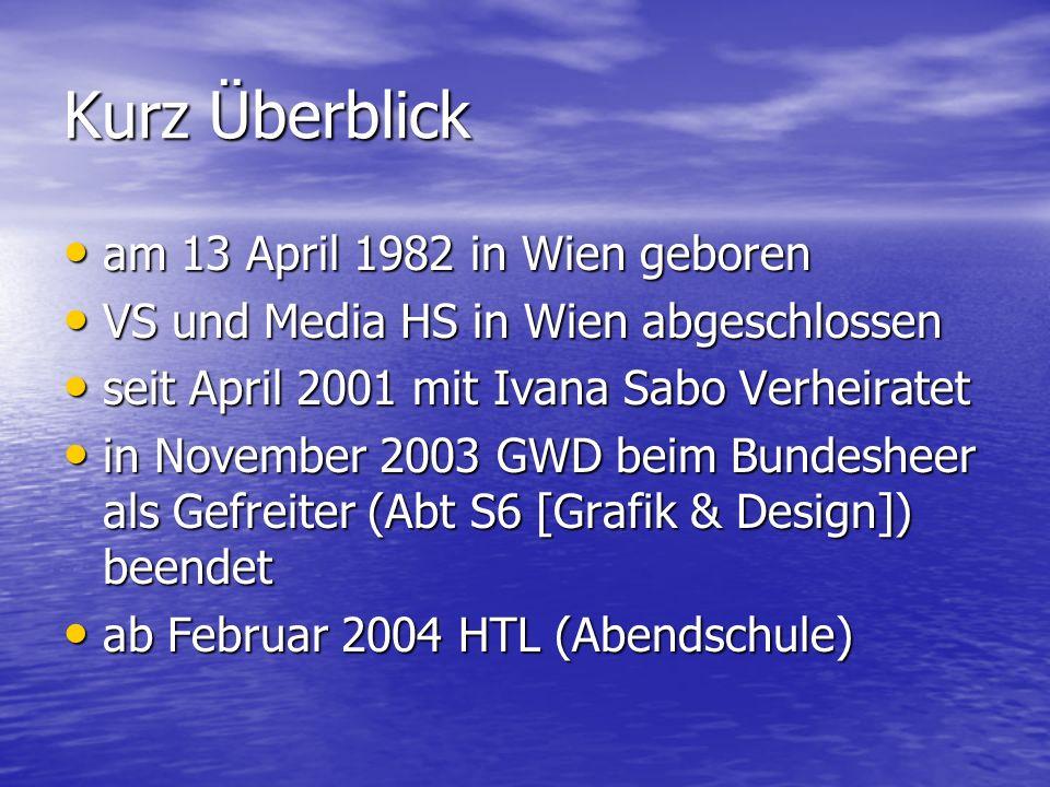 Kurz Überblick am 13 April 1982 in Wien geboren VS und Media HS in Wien abgeschlossen seit April 2001 mit Ivana Sabo Verheiratet in November 2003 GWD