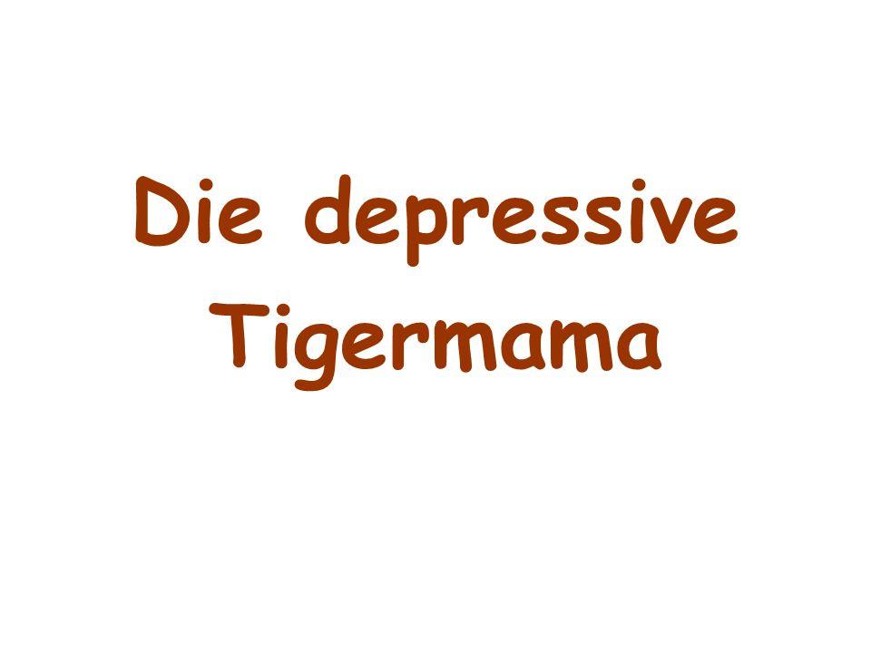 Die depressive Tigermama