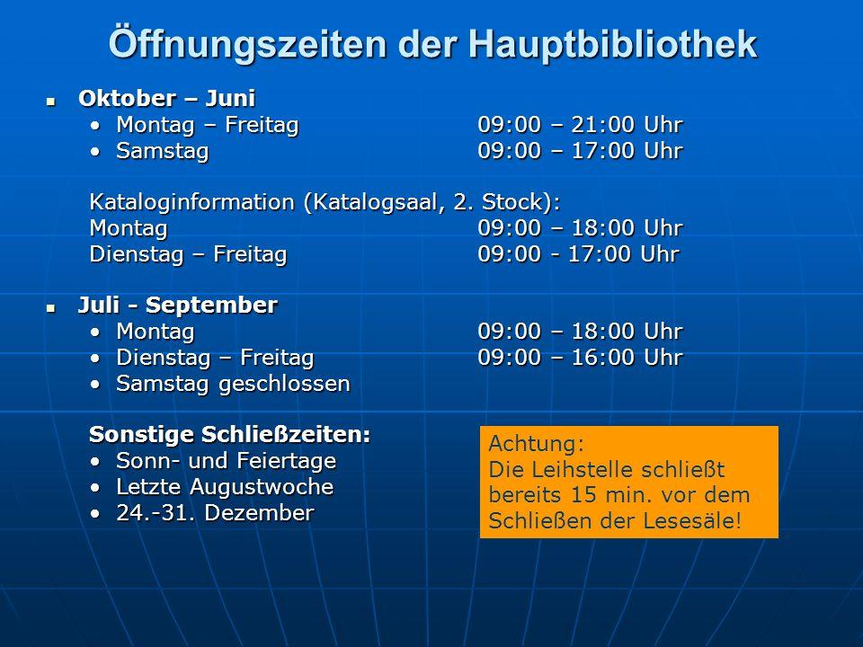 Öffnungszeiten der Hauptbibliothek Oktober – Juni Oktober – Juni Montag – Freitag 09:00 – 21:00 UhrMontag – Freitag 09:00 – 21:00 Uhr Samstag 09:00 – 17:00 UhrSamstag 09:00 – 17:00 Uhr Kataloginformation (Katalogsaal, 2.