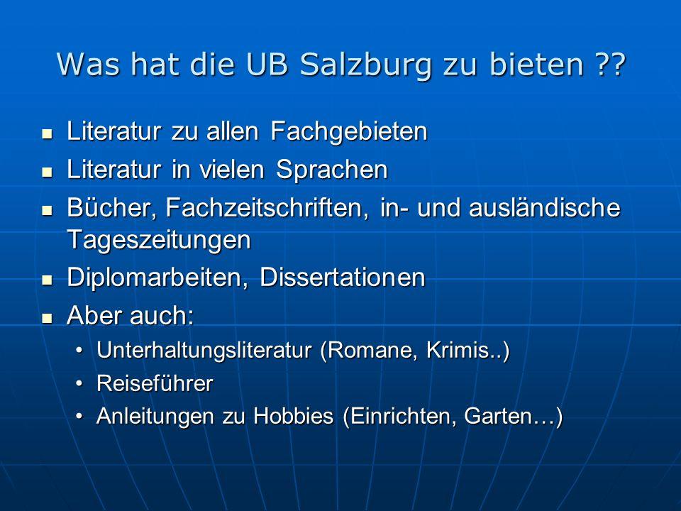 Was hat die UB Salzburg zu bieten ?? Literatur zu allen Fachgebieten Literatur zu allen Fachgebieten Literatur in vielen Sprachen Literatur in vielen