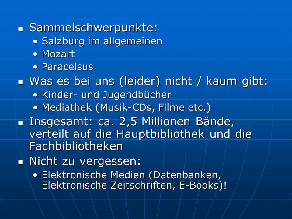 Sammelschwerpunkte: Sammelschwerpunkte: Salzburg im allgemeinenSalzburg im allgemeinen MozartMozart ParacelsusParacelsus Was es bei uns (leider) nicht