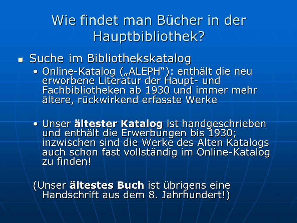 Wie findet man Bücher in der Hauptbibliothek? Suche im Bibliothekskatalog Suche im Bibliothekskatalog Online-Katalog (ALEPH): enthält die neu erworben