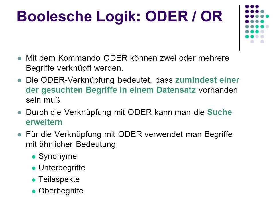 Boolesche Logik: ODER / OR Grüne ODER Männchen grüne Männchen Alle Datensätze die das Wort grüne enthalten Alle Datensätze die das Wort Männchen entha