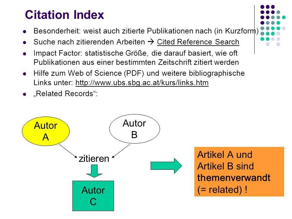 Beispiel: Web of Science Produzent: ISI (Institute of Scientific Information) An der UB Salzburg verfügbare Datenbanken: Citation Indices (= Web of Sc